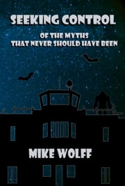 Seeking Control - Of The Myths That Never Should Have Been ebook by Michael Wolff