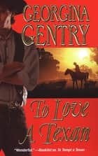 To Love A Texan ebook by Georgina Gentry