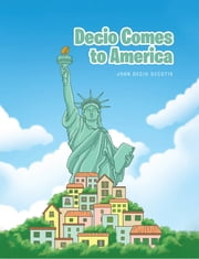 Decio Comes to America ebook by John Decio DeCotis