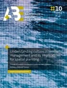 Understanding culture in territorial management and its implications for spatial planning. - The case of floodplain management in urbanised delta regions in the Netherlands and Thailand ebook by Suwanna Rongwiriyaphanich