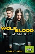 Wolfblood: Call of the Wild ebook by Robert Rigby