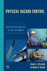 Physical Hazard Control - Preventing Injuries in the Workplace ebook by Frank R. Spellman,Revonna M. Bieber