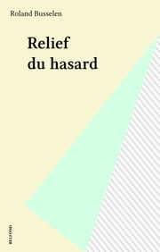 Relief du hasard ebook by Roland Busselen