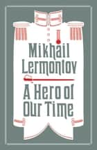 A Hero of Our Time ebook by Mikhail Lermontov, Martin Parker, Neil Cornwell