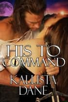 His to Command ebook by Kallista Dane