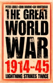 The Great World War 1914–1945: 1. Lightning Strikes Twice ebook by Peter Liddle,John Bourne,Ian Whitehead