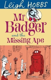 Mr Badger and the Missing Ape ebook by Leigh Hobbs