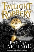 Twilight Robbery ebook by Frances Hardinge