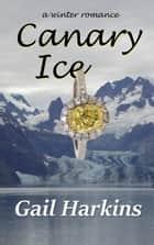 Canary Ice ebook by Gail Harkins