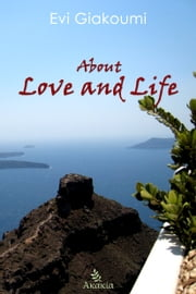 About Love and Life ebook by Evi Giakoumi