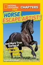 National Geographic Kids Chapters: Horse Escape Artist - And More True Stories of Animals Behaving Badly eBook by Ashlee Brown Blewett