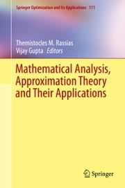 Mathematical Analysis, Approximation Theory and Their Applications ebook by Vijay Gupta,Themistocles Rassias