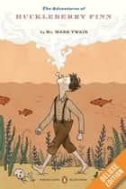 The Adventures of Huckleberry Finn - A Penguin Enriched eBook Classic ebook by Mark Twain, John Seelye, Guy Cardwell