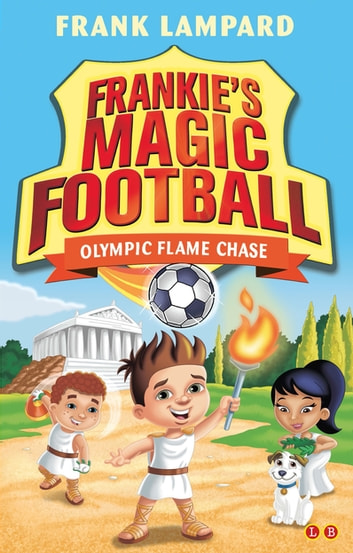Frankie's Magic Football: Olympic Flame Chase - Book 16 ebook by Frank Lampard