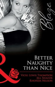 Better Naughty Than Nice: No Mistletoe Required / Her Secret Santa / Snug in His Bed (Mills & Boon Blaze) ebook by Vicki Lewis Thompson,Jill Shalvis,Rhonda Nelson