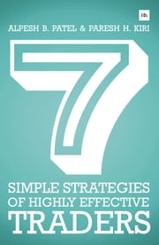 7 Simple Strategies of Highly Effective Traders - Winning technical analysis strategies that you can put into practice right now ebook by Paresh H. Kiri,Alpesh B. Patel