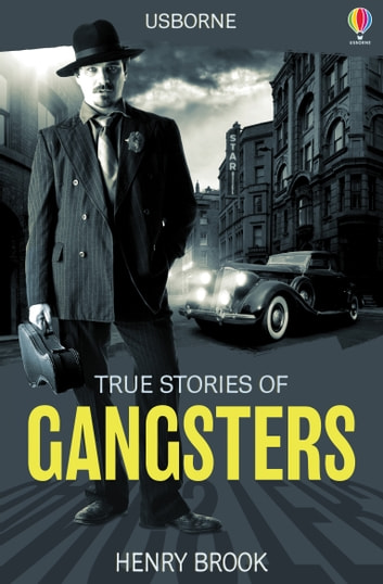 True Stories of Gangsters: Usborne True Stories ebook by Henry Brook