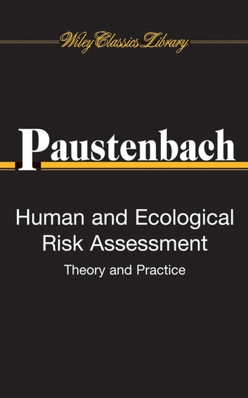 Human and Ecological Risk Assessment - Theory and Practice (Wiley Classics Library) ebook by