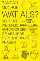 Wat als? ebook by Randall Munroe,Albert Witteveen