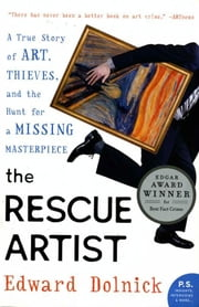 The Rescue Artist - A True Story of Art, Thieves, and the Hunt for a Missing Masterpiece ebook by Edward Dolnick