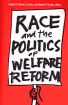Race and the Politics of Welfare Reform ebook by Sanford F. Schram,Joe Brian Soss