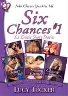 Six Chances #1 - Six Luke Chance stories in one volume ebook by Lucy Tucker