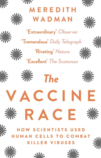 The Vaccine Race - How Scientists Used Human Cells to Combat Killer Viruses ebook by Meredith Wadman