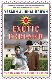 Exotic England - The Making of a Curious Nation ebook by Yasmin Alibhai-Brown