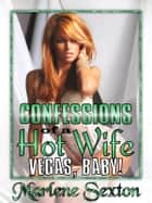 Confessions of a Hot Wife Episode II - Vegas Baby! ebook by Marlene Sexton