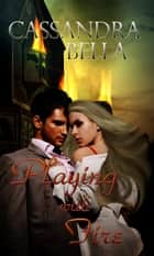 Playing with Fire ebook by Cassandra Bella