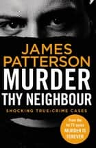 Murder Thy Neighbour - (Murder Is Forever: Volume 4) ebook by James Patterson