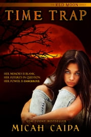 Time Trap: Red Moon book 1 ebook by Micah Caida
