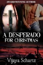 A Desperado for Christmas ebook by Vijaya Schartz