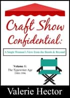 Craft Show Confidential - A Single Woman's View from the Booth & Beyond. Volume 1: The Typewriter Age ebook by Valerie Hector