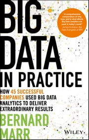 Big Data in Practice - How 45 Successful Companies Used Big Data Analytics to Deliver Extraordinary Results ebook by Bernard Marr