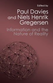 Information and the Nature of Reality - From Physics to Metaphysics ebook by Paul Davies,Niels Henrik Gregersen