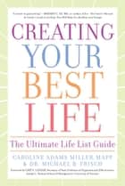 Creating Your Best Life - The Ultimate Life List Guide ebook by Caroline Adams Miller, MAPP, Dr. Michael B. Frisch