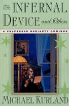 The Infernal Device and Others - A Professor Moriarty Omnibus ebook by Michael Kurland