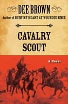 Cavalry Scout ebook by Dee Brown