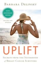Uplift - Secrets from the Sisterhood of Breast Cancer Survivors ebook by Barbara Delinsky