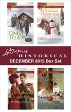 Love Inspired Historical December 2015 Box Set - An Anthology ebook by Linda Ford, Winnie Griggs, Rhonda Gibson,...