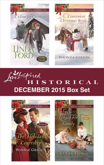 Love Inspired Historical December 2015 Box Set - A Home for Christmas\The Holiday Courtship\A Convenient Christmas Bride\Her Longed-For Family ebook by Linda Ford,Winnie Griggs,Rhonda Gibson,Jo Ann Brown