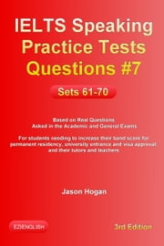 IELTS Speaking Practice Tests Questions #7. Sets 61-70. Based on Real Questions asked in the Academic and General Exams