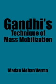 Gandhis Technique of Mass Mobilization ebook by Madan Mohan Verma