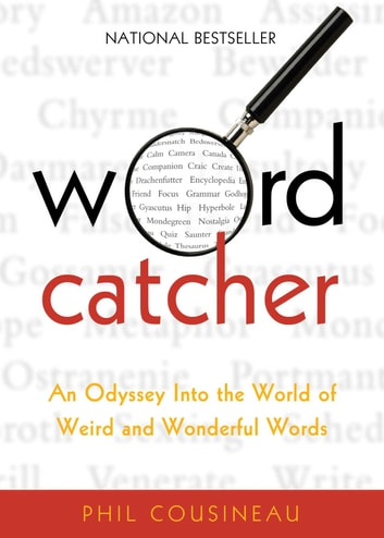 Wordcatcher - An Odyssey into the World of Weird and Wonderful Words ebook by Phil Cousineau