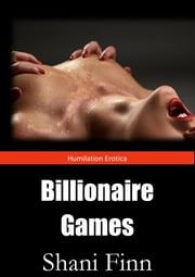 Humiliation Erotica: Billionaire Games - extreme dark and dubious sex fantasy ebook by Shani Finn