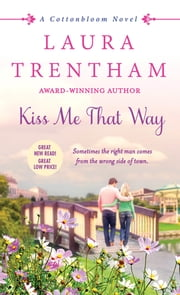 Kiss Me That Way - A Cottonbloom Novel ebook by Laura Trentham