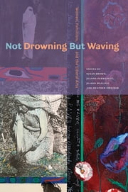 Not Drowning But Waving - Women, Feminism and the Liberal Arts ebook by Susan Brown,Jeanne Perreault,Jo-Ann Wallace,Heather Zwicker