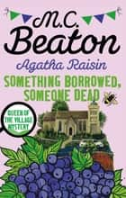 Agatha Raisin: Something Borrowed, Someone Dead ebook by M.C. Beaton
