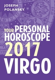 Virgo 2017: Your Personal Horoscope ebook by Joseph Polansky